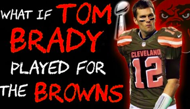 VIDEO: What if Tom Brady Was Drafted By The Cleveland Browns?